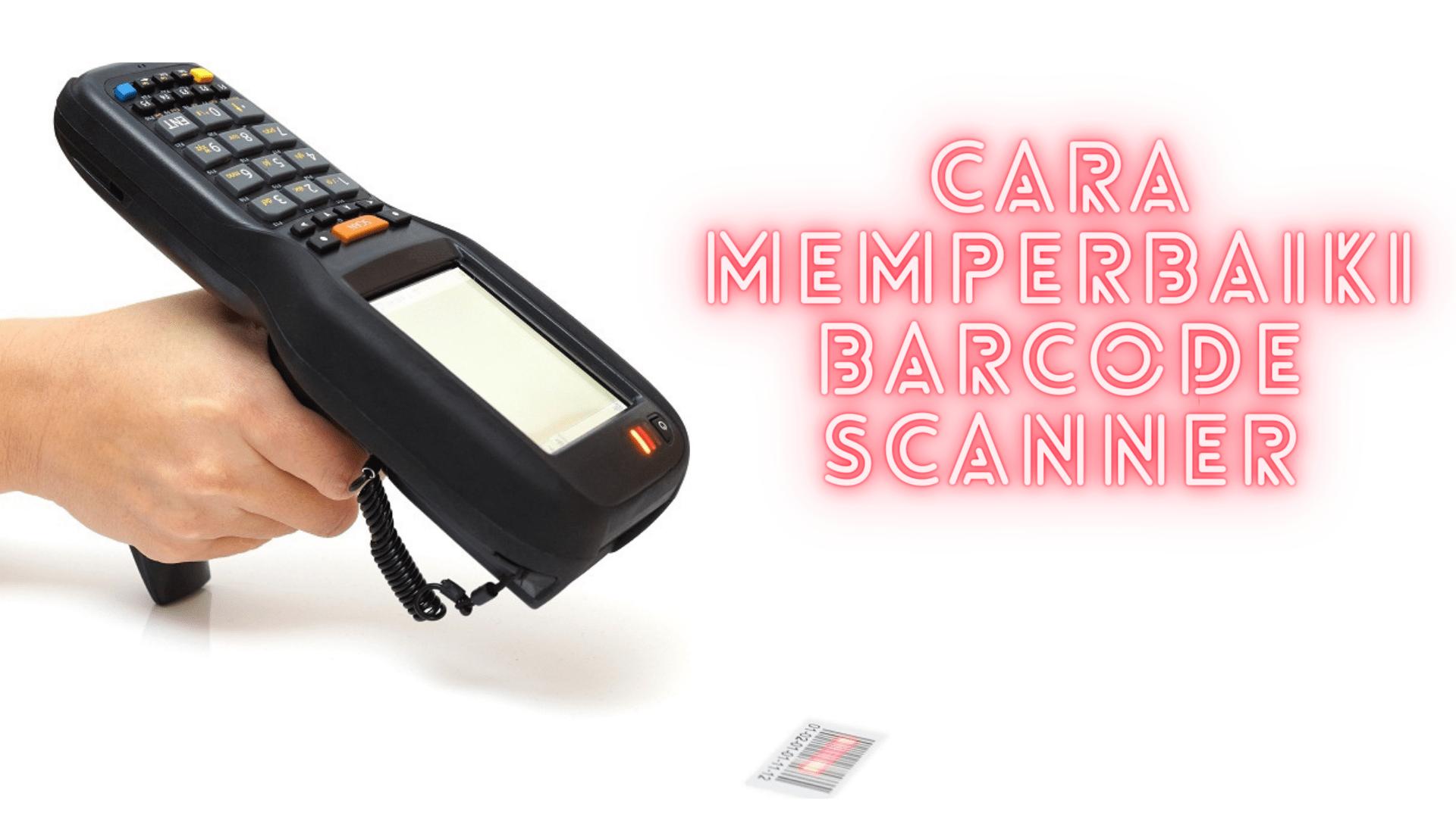 Cara Memperbaiki Scanner Barcode