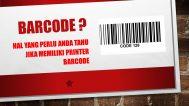Hal yang perlu anda tahu jika memiliki Printer Barcode