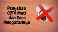 Penyebab CCTV Mati Dan Cara Mengatasinya