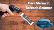 Punya Barcode Scanner Begini Tips Merawatnya