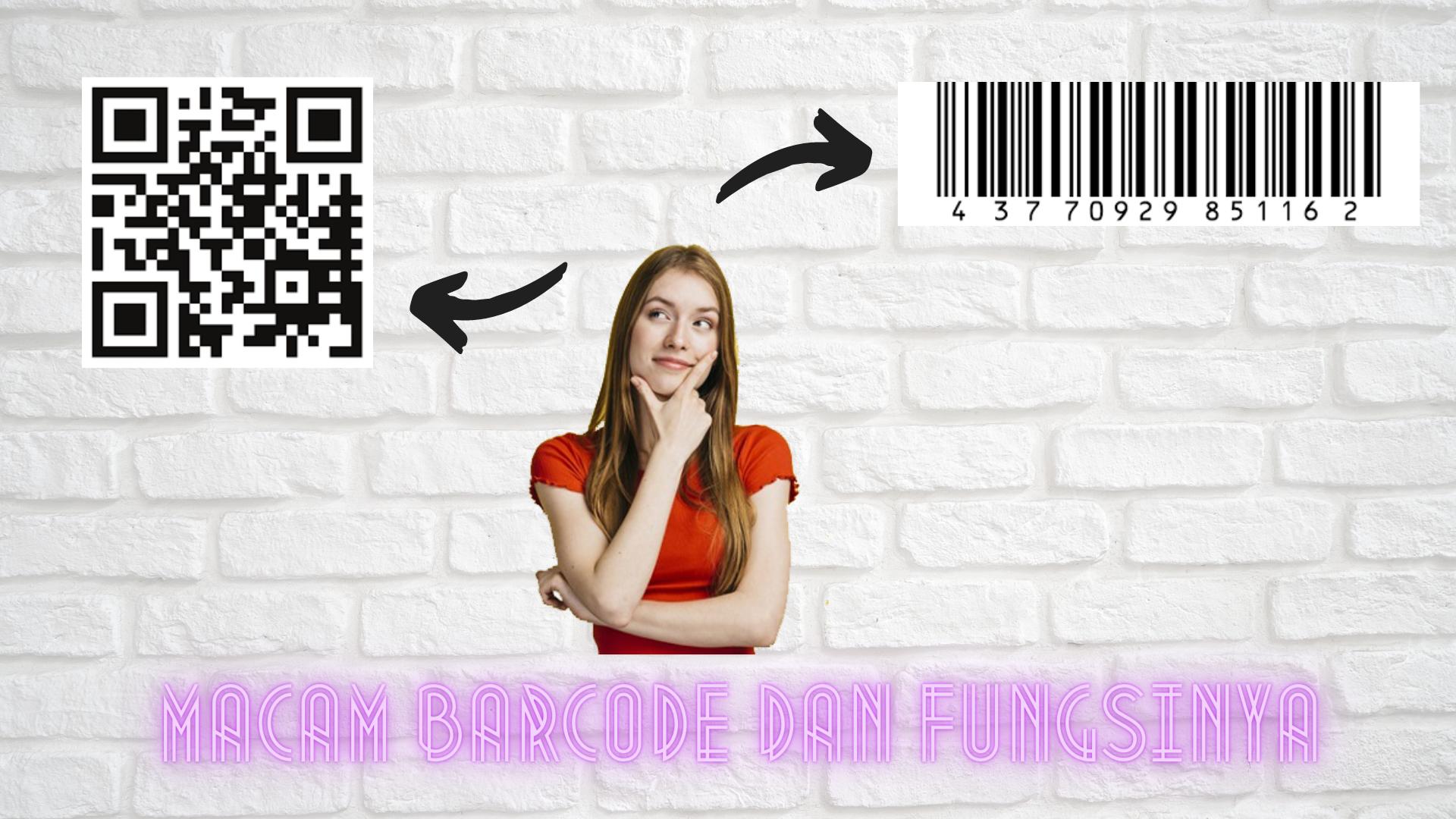 Macam-Macam Barcode Beserta Fungsi Dan Kelebihannya
