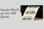 Mengenal Pengertian dan Jenis Label Barcode