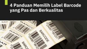 4 Panduan Memilih Label Barcode yang Pas dan Berkualitas